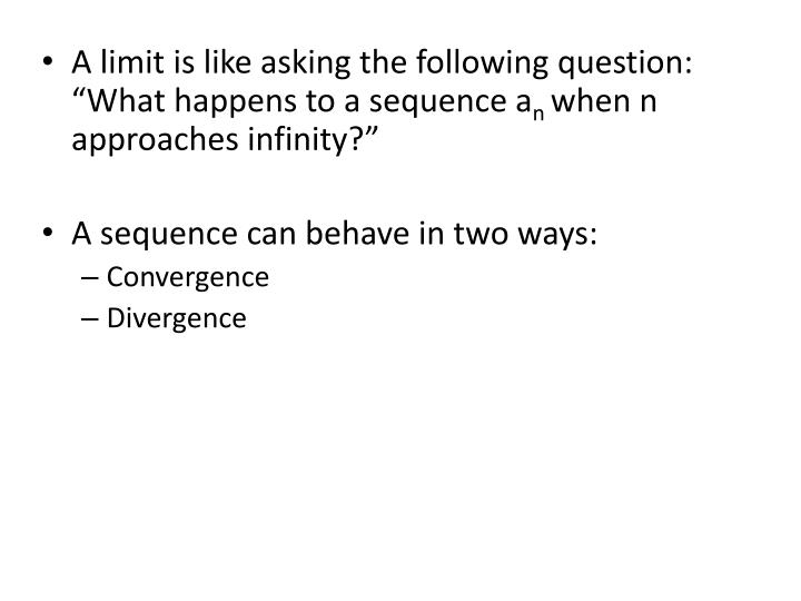 """A limit is like asking the following question: """"What"""