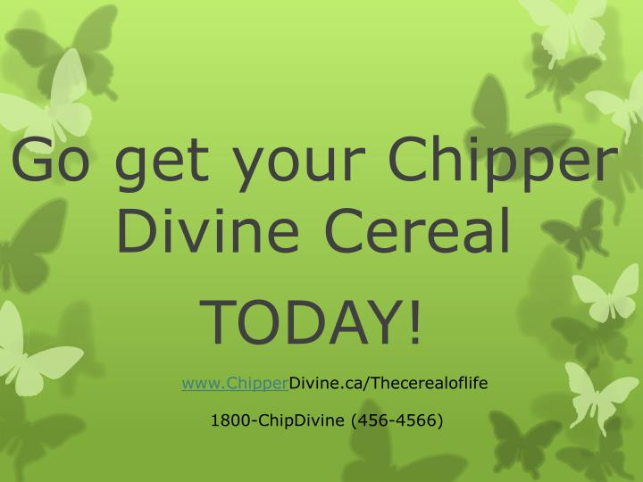 Go get your Chipper Divine Cereal