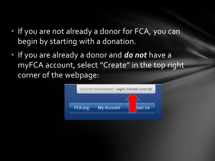 If you are not already a donor for FCA, you can begin by starting with a donation.