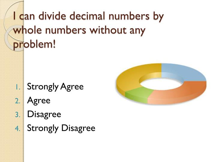 I can divide decimal numbers by whole numbers without any problem!