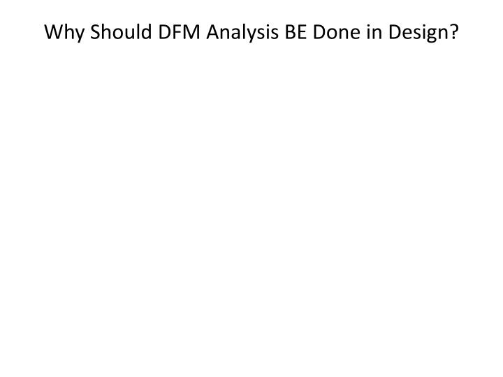 why should dfm analysis be done in design n.