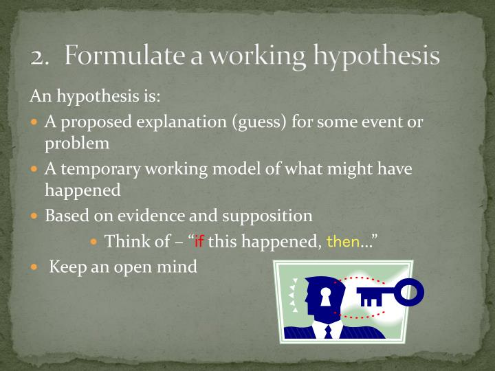 2 formulate a working hypothesis