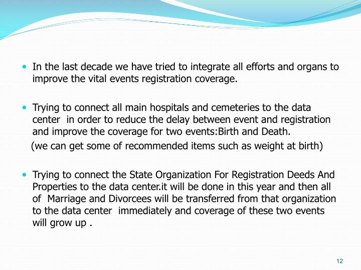 In the last decade we have tried to integrate all efforts and organs to improve the vital events registration coverage.