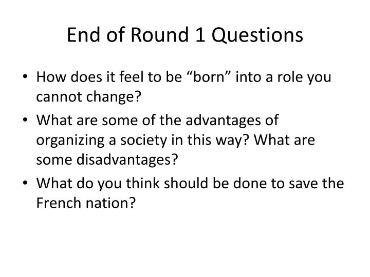 End of round 1 questions