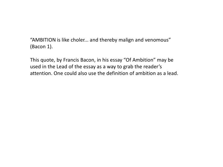 """""""AMBITION is like choler... and thereby malign and venomous"""" (Bacon 1)."""