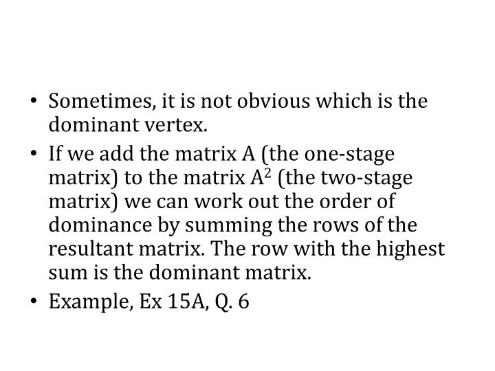 Sometimes, it is not obvious which is the dominant vertex.
