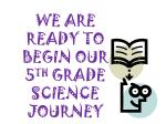 we are ready to begin our 5 th grade science journey
