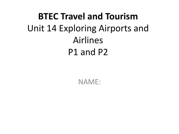 travel and tourism unit 7 p2 P2 unit 6 travel and tourism essay p2 unit 6 travel and tourism essay 1908 words mar 29th, 2014 8 pages show more essay about travel and tourism unit 7 p2.