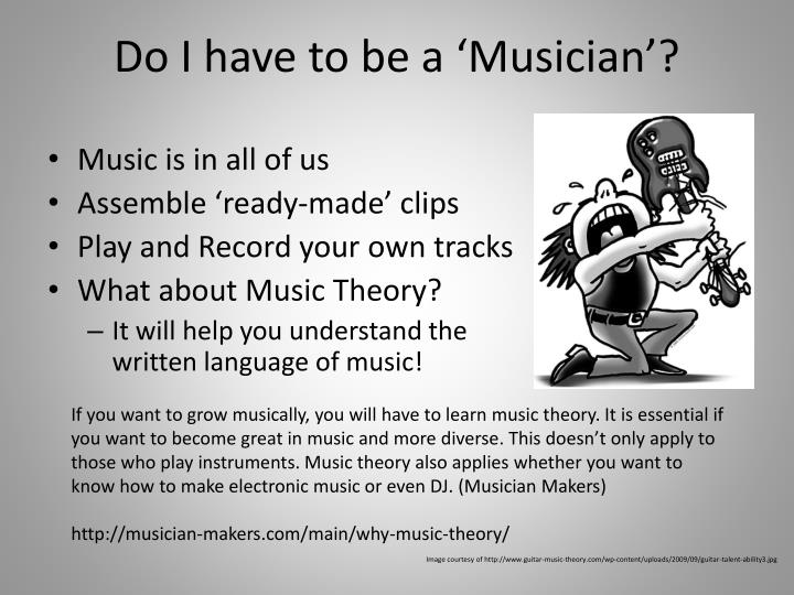 Do I have to be a 'Musician'?
