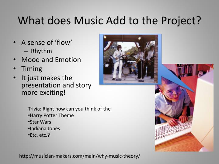 What does music add to the project