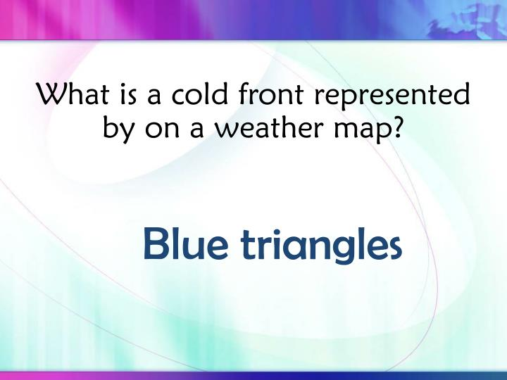 What is a cold front represented by on a weather map?
