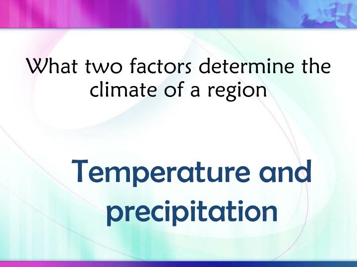 What two factors determine the climate of a region