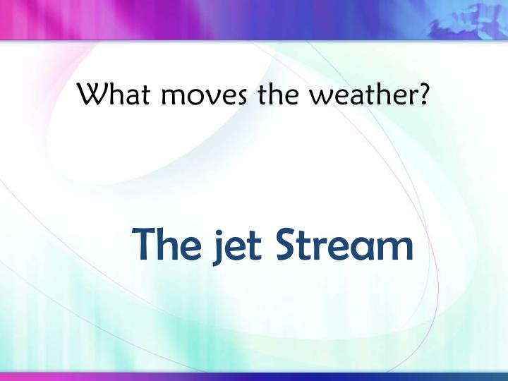 What moves the weather?