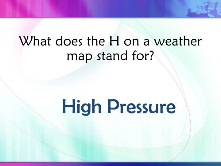 What does the H on a weather map stand for?