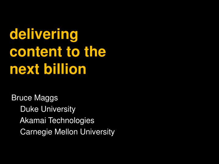 delivering content to the next billion n.