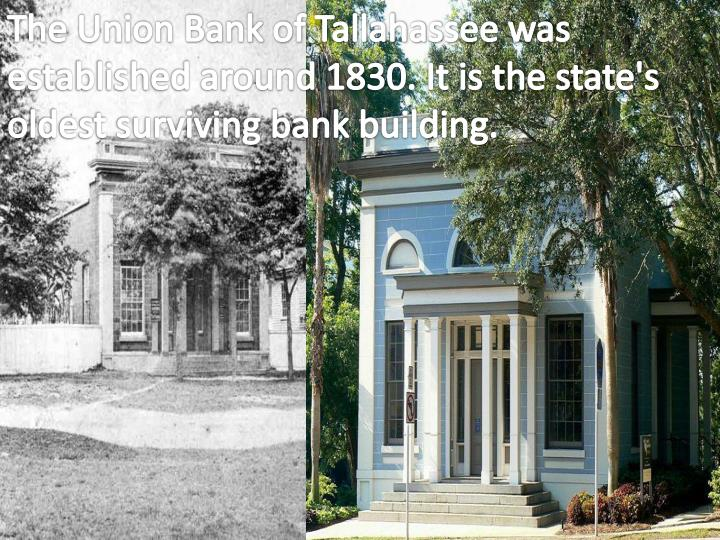 The Union Bank of Tallahassee was established around 1830. It is the state's oldest surviving bank building.