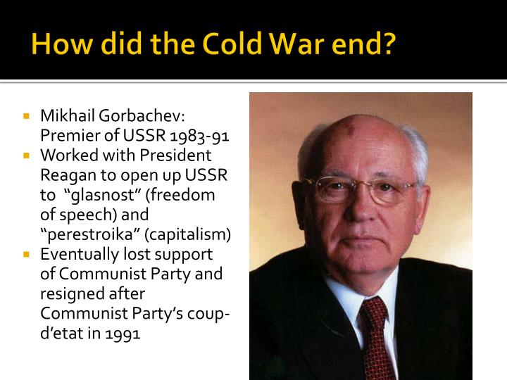 influenced conclusion cold war gorbachev reagan Lesson title: did ronald reagan end the cold war a discussion of cold war historiography author:  reagan and gorbachev: how the cold war ended new york times 1 aug 2004 print  filled in and turned in at the conclusion of the speech 10.