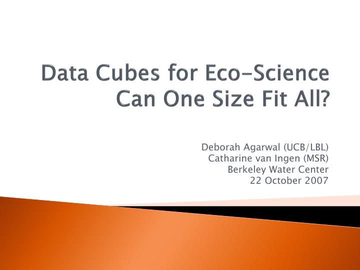 Data cubes for eco science can one size fit all
