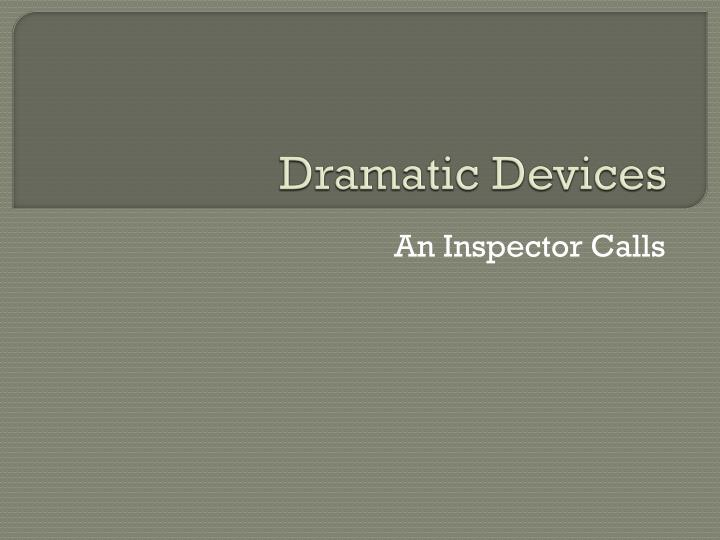 an inspector calls dramatic devices essay plan An inspector calls by jb priestley the play an inspector calls was written by jb priestly in 1945 it was set in a midland industrial town in 1912 the plot of this dramatic play is based around a visit by an inspector to an apparently normal and well-respected family.