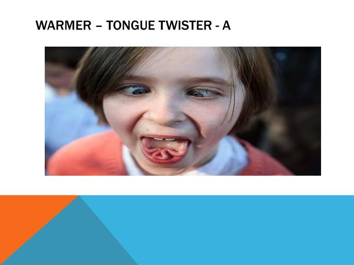 Warmer – tongue twister - a