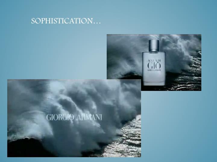 sophistication…