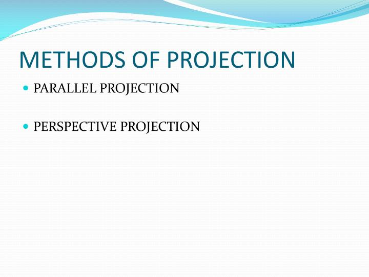 METHODS OF PROJECTION