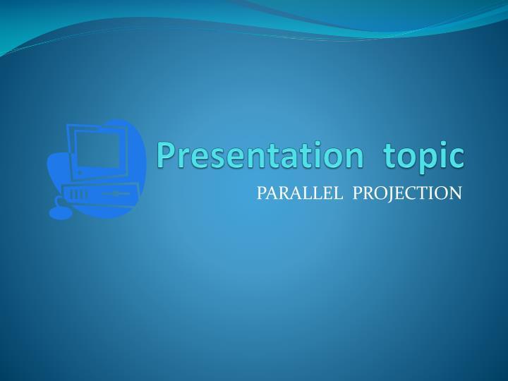 Presentation topic