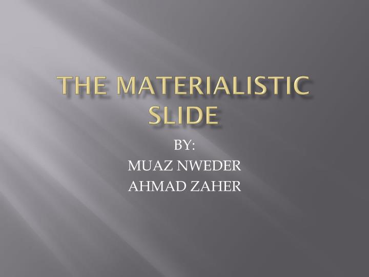 the materialistic slide n.