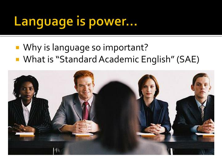Language is power…
