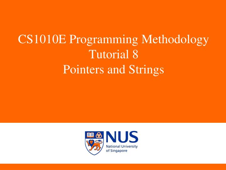 cs1010e programming methodology tutorial 8 pointers and strings