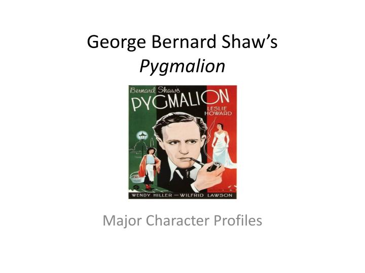 pygmalion characters A genial guv'norcolonel pickering is the closest thing pygmalion has to a father figure he's a sweet old chap, an expert in sanskrit, and an all-around nice guy he and higgins hit it off right aw.