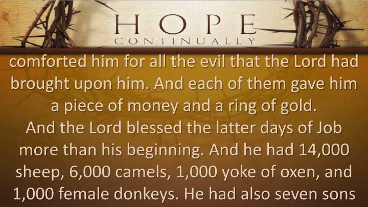 comforted him for all the evil that the Lord had brought upon him. And each of them gave him a piece of money and a ring of gold.