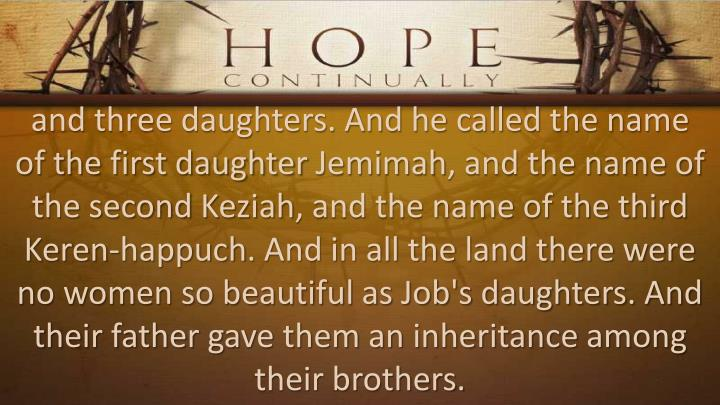 and three daughters. And he called the name of the first daughter