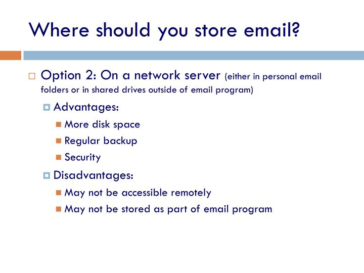 Where should you store email?