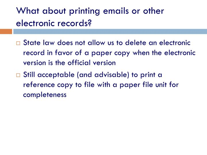 What about printing emails or other electronic records?