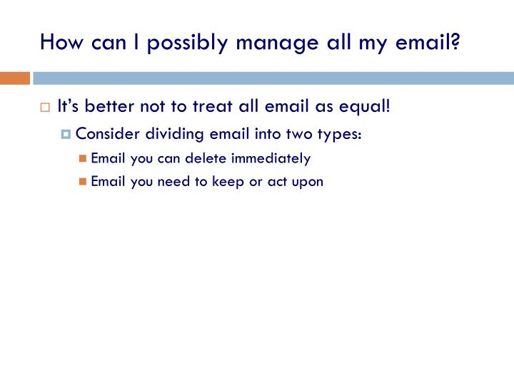 How can I possibly manage all my email?