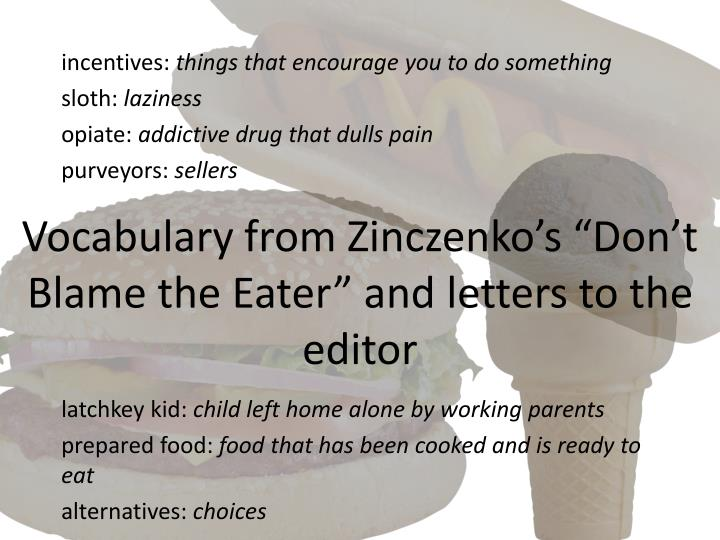 an analysis of the essay dont blame the eater by david zinczenko Introduces the author and title of the text that david zinczenko's essay, don't blame the eater, emphasizes is being analyzedthe relationship between obese children and fast-food restaurants.
