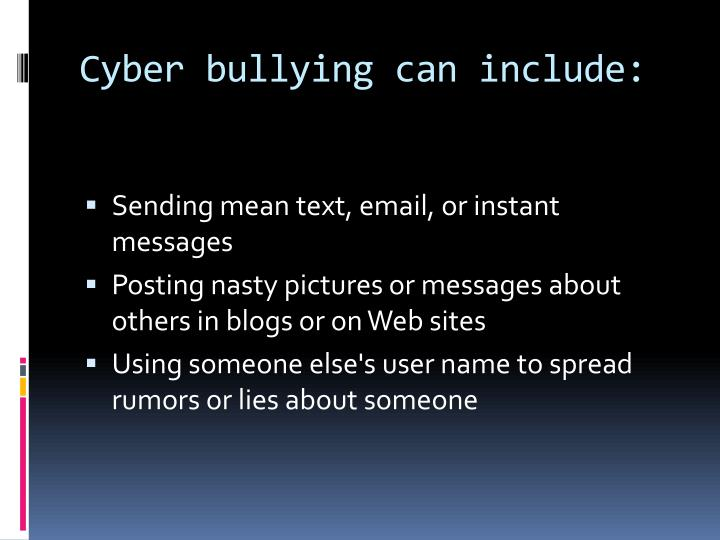 Cyber bullying can include: