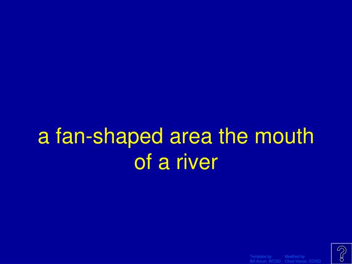 a fan-shaped area the mouth of a river