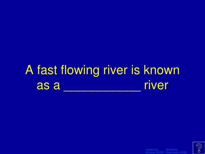A fast flowing river is known as a ___________ river