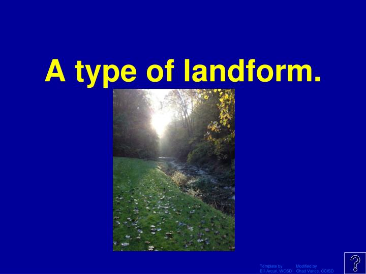 A type of landform.