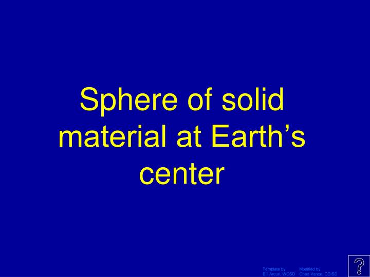 Sphere of solid material at Earth's center