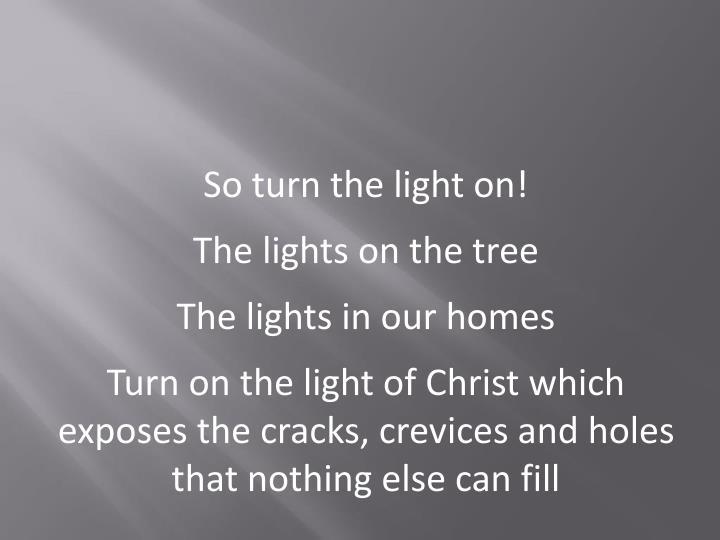 So turn the light on!