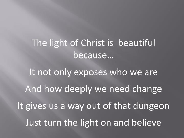 The light of Christ is  beautiful because…