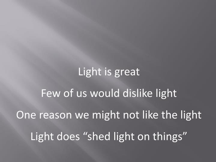 Light is great