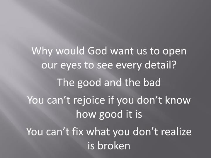 Why would God want us to open our eyes to see every detail?