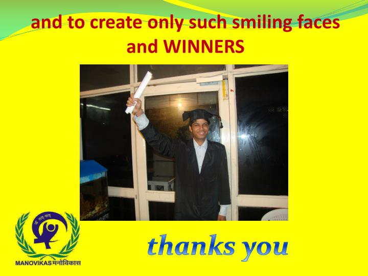 and to create only such smiling faces and WINNERS