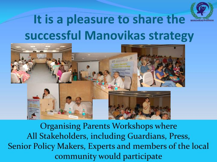 It is a pleasure to share the successful Manovikas strategy