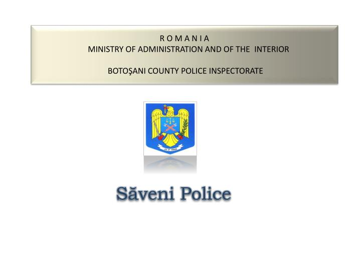 r o m a n i a minist ry of administration and of the interior boto ani county police inspectorate n.