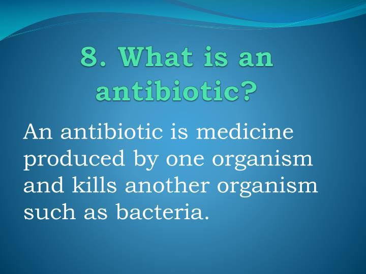 8. What is an antibiotic?